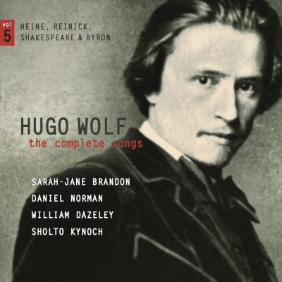 Hugo Wolf – The complete songs – Volume 5: Heine, Reinick, Shakespeare & Byron
