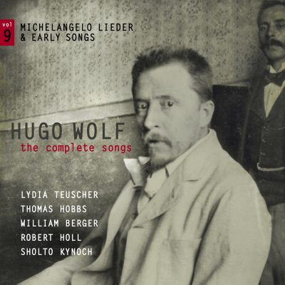 Hugo Wolf – the complete songs – vol.9: Michelangelo Lieder & early songs